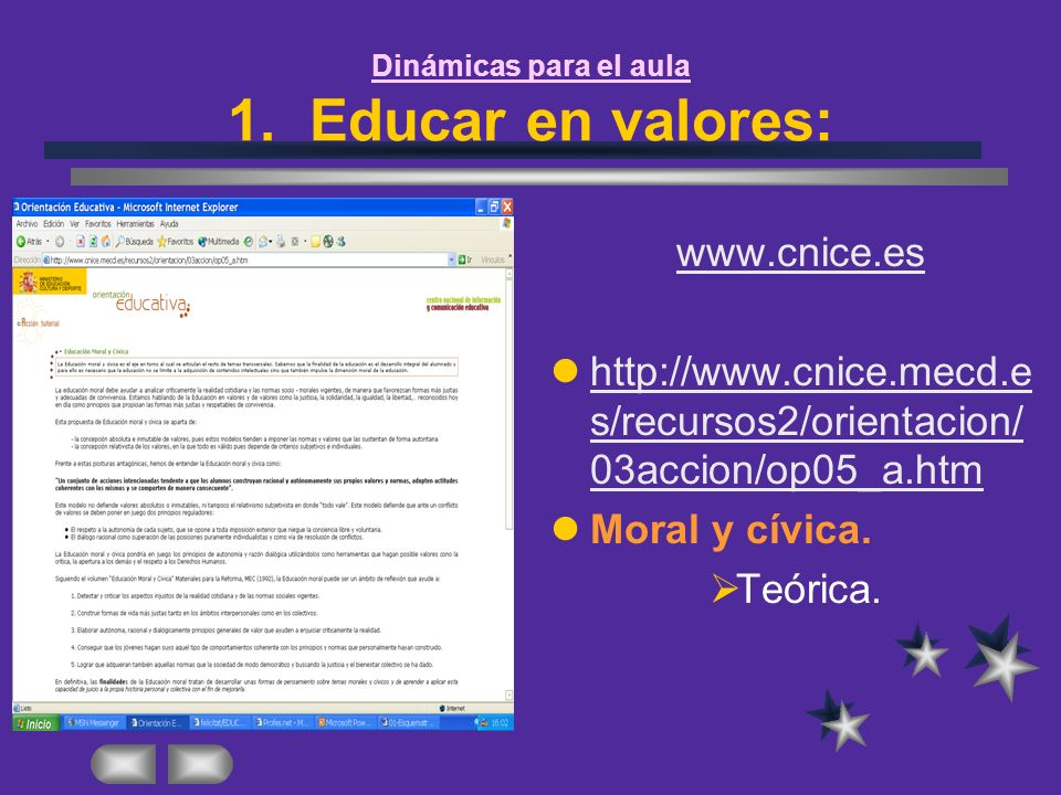 Dinámicas para el aula 1. Educar en valores: www.cnice.es http://www.cnice.mecd.e s/recursos2/orientacion/ 03accion/op05_a.htm http://www.cnice.mecd.e