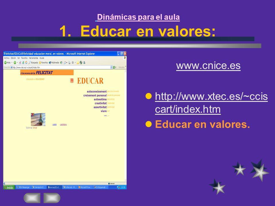 Dinámicas para el aula 1. Educar en valores: www.cnice.es http://www.xtec.es/~ccis cart/index.htm http://www.xtec.es/~ccis cart/index.htm Educar en va