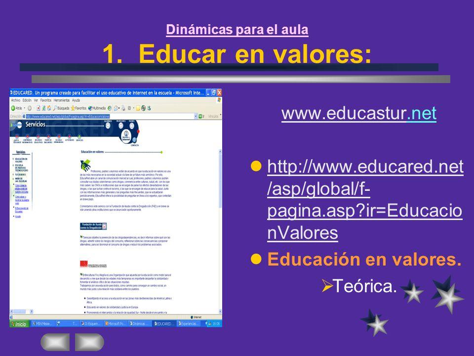 Dinámicas para el aula 1. Educar en valores: www.educasturwww.educastur.net http://www.educared.net /asp/global/f- pagina.asp?ir=Educacio nValores htt
