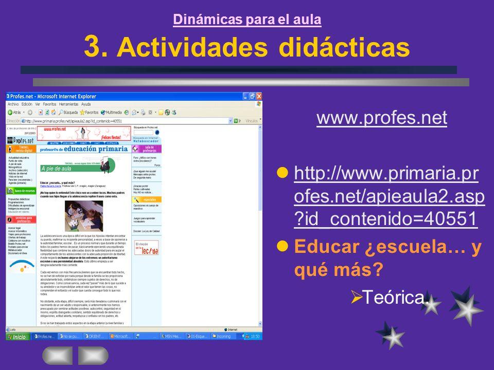 Dinámicas para el aula 3. Actividades didácticas www.profes.net http://www.primaria.pr ofes.net/apieaula2.asp ?id_contenido=40551 http://www.primaria.