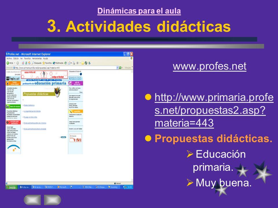 Dinámicas para el aula 3. Actividades didácticas www.profes.net http://www.primaria.profe s.net/propuestas2.asp? materia=443 http://www.primaria.profe