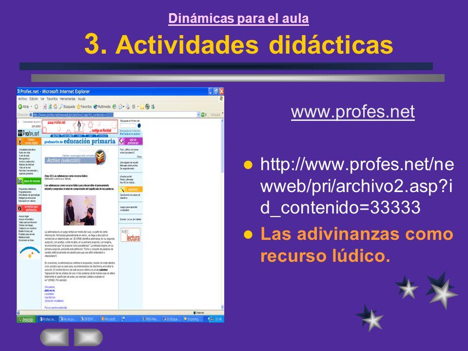 Dinámicas para el aula 3. Actividades didácticas www.profes.net http://www.profes.net/ne wweb/pri/archivo2.asp?i d_contenido=33333 Las adivinanzas com