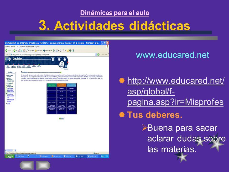 Dinámicas para el aula 3. Actividades didácticas www.educared.net http://www.educared.net/ asp/global/f- pagina.asp?ir=Misprofes http://www.educared.n