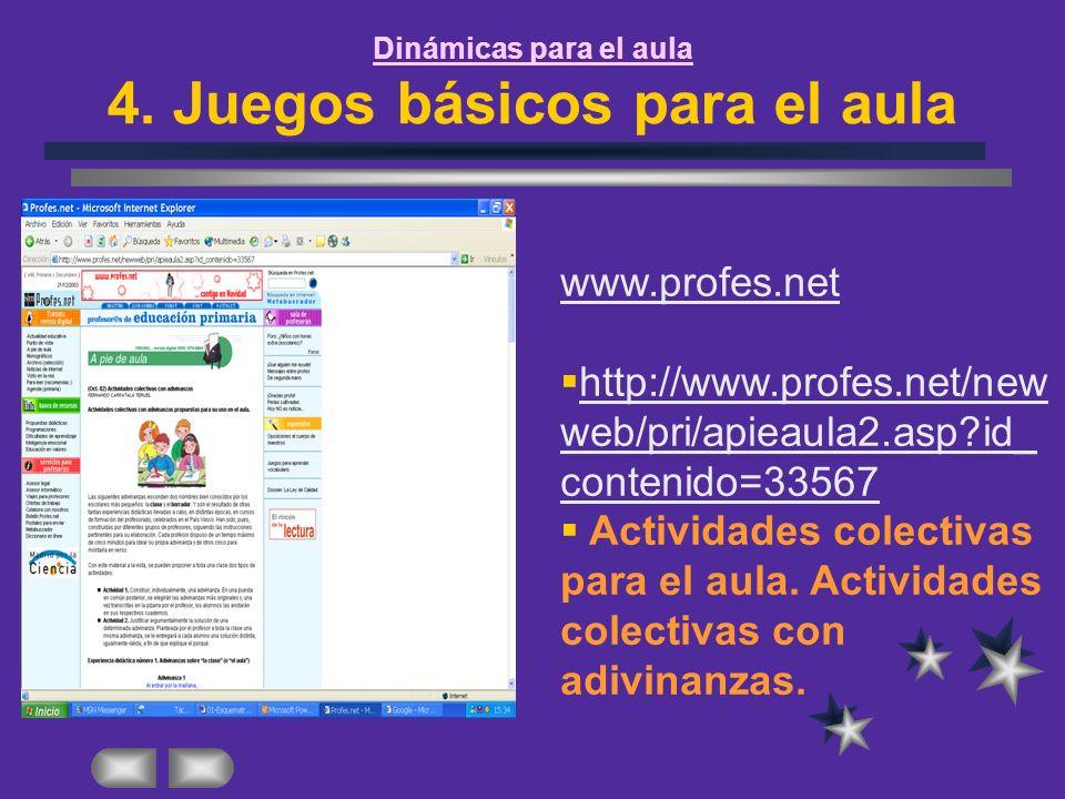 Dinámicas para el aula 4. Juegos básicos para el aula www.profes.net http://www.profes.net/new web/pri/apieaula2.asp?id_ contenido=33567 http://www.pr