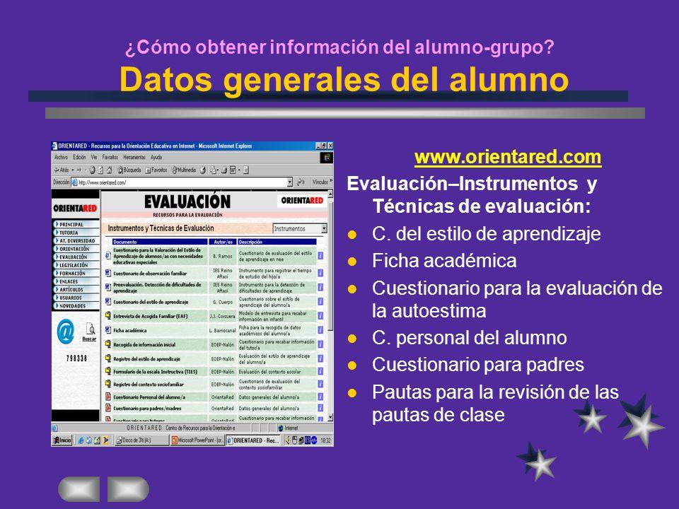 ¿Cómo obtener información del alumno-grupo? Datos generales del alumno www.orientared.com Evaluación–Instrumentos y Técnicas de evaluación: C. del est