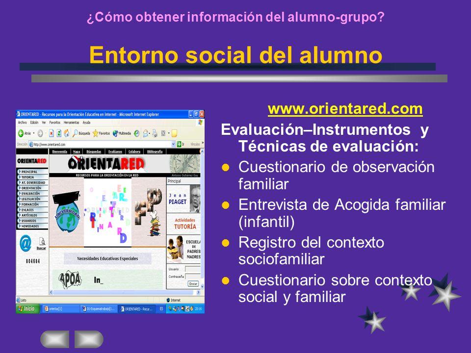 ¿Cómo obtener información del alumno-grupo? Entorno social del alumno www.orientared.com Evaluación–Instrumentos y Técnicas de evaluación: Cuestionari