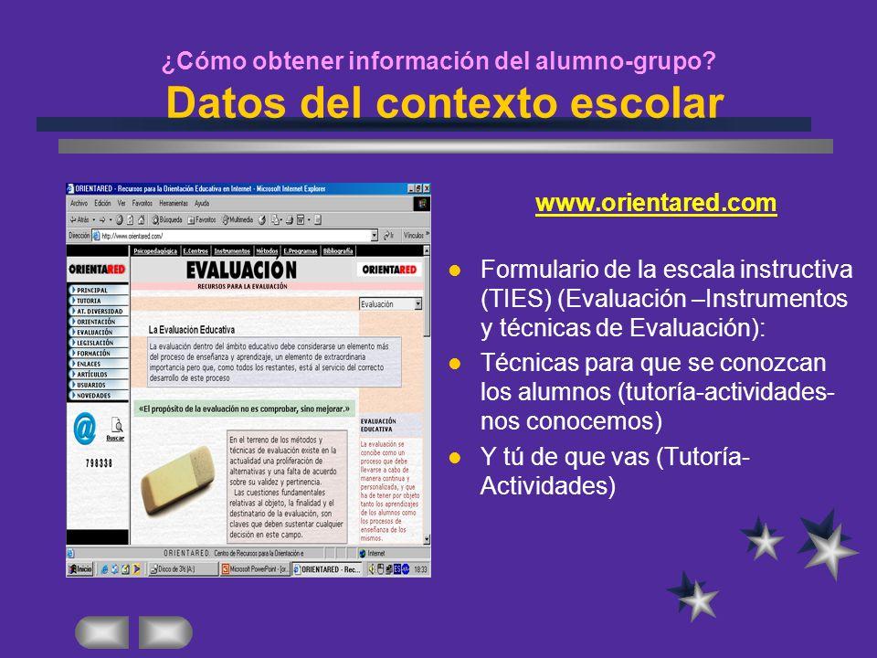 ¿Cómo obtener información del alumno-grupo? Datos del contexto escolar www.orientared.com Formulario de la escala instructiva (TIES) (Evaluación –Inst