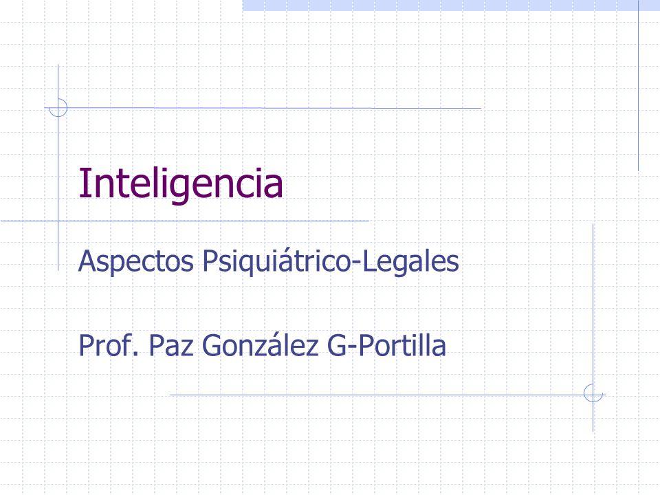Inteligencia Aspectos Psiquiátrico-Legales Prof. Paz González G-Portilla
