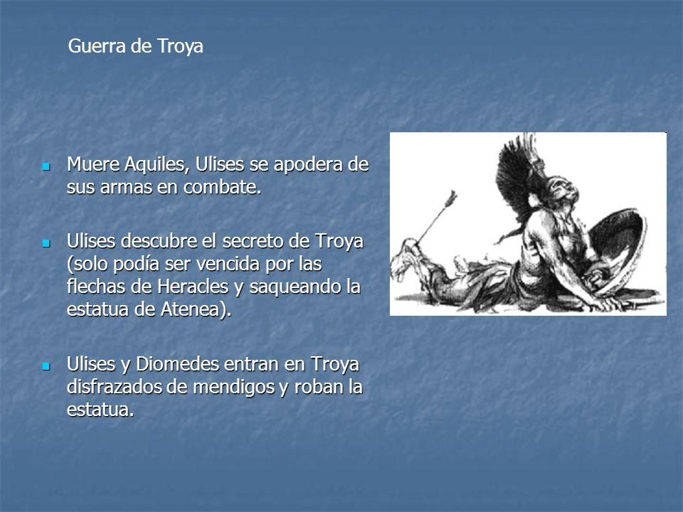 Muere Aquiles, Ulises se apodera de sus armas en combate. Muere Aquiles, Ulises se apodera de sus armas en combate. Ulises descubre el secreto de Troy