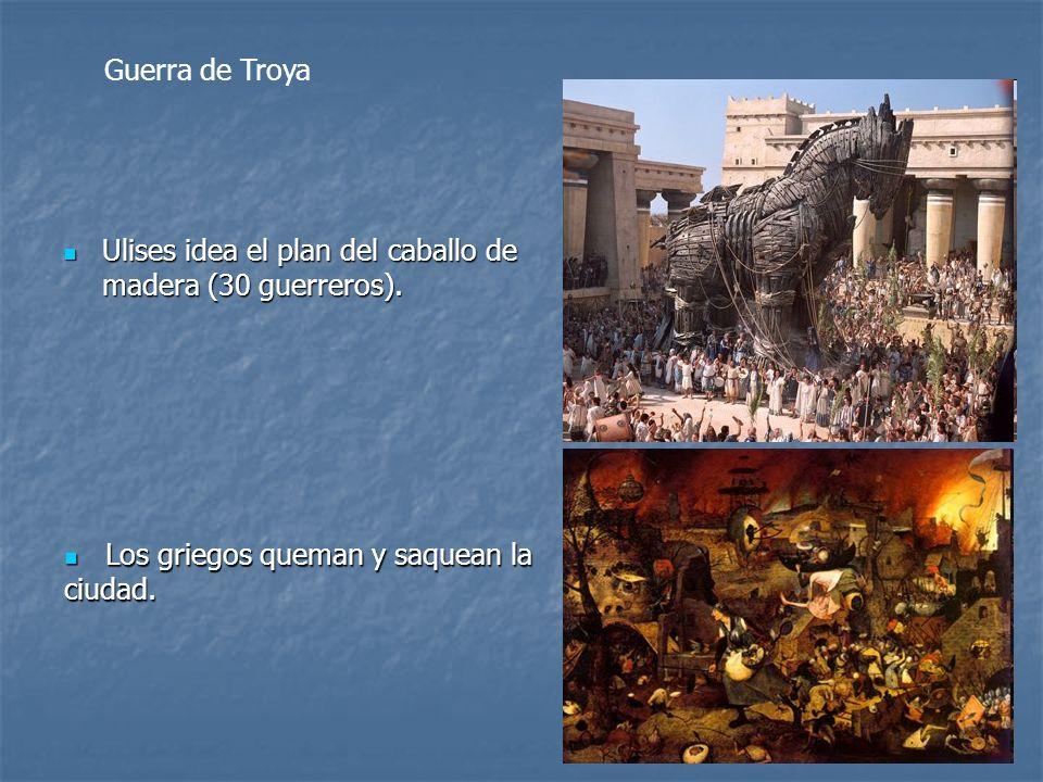 Ulises idea el plan del caballo de madera (30 guerreros). Ulises idea el plan del caballo de madera (30 guerreros). Guerra de Troya Los griegos queman