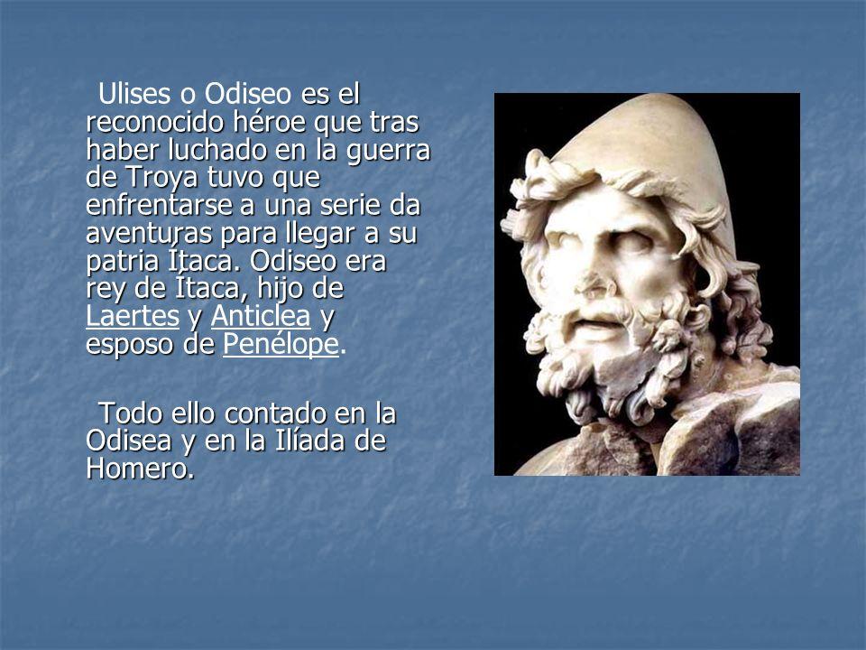 es el reconocido héroe que tras haber luchado en la guerra de Troya tuvo que enfrentarse a una serie da aventuras para llegar a su patria Ítaca. Odise