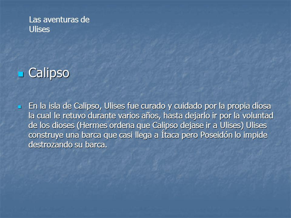 Calipso Calipso En la isla de Calipso, Ulises fue curado y cuidado por la propia diosa la cual le retuvo durante varios años, hasta dejarlo ir por la