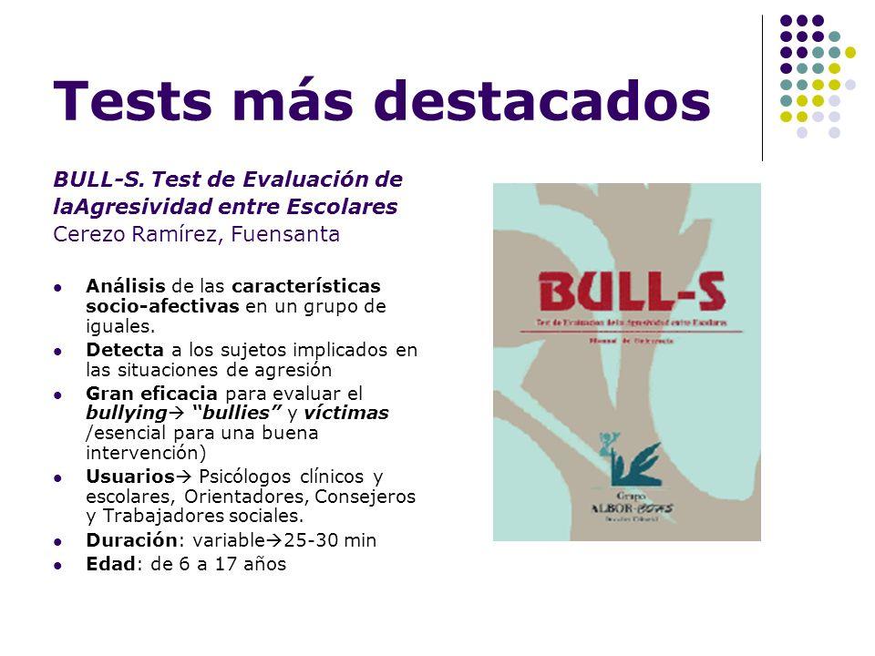 Tests más destacados BULL-S. Test de Evaluación de laAgresividad entre Escolares Cerezo Ramírez, Fuensanta Análisis de las características socio-afect