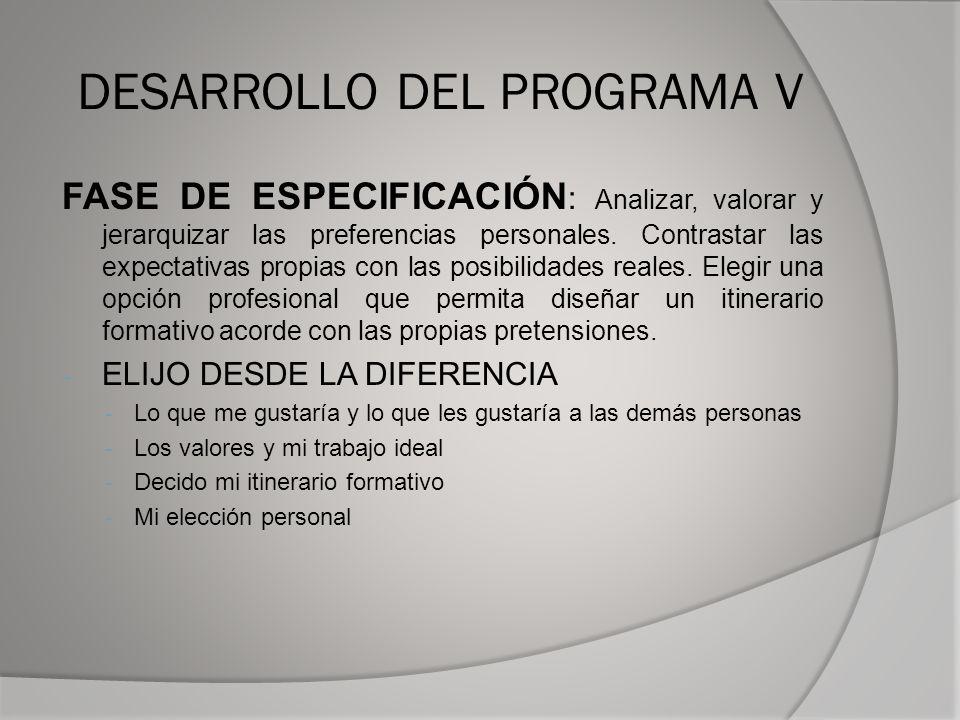 DESARROLLO DEL PROGRAMA V FASE DE ESPECIFICACIÓN : Analizar, valorar y jerarquizar las preferencias personales.