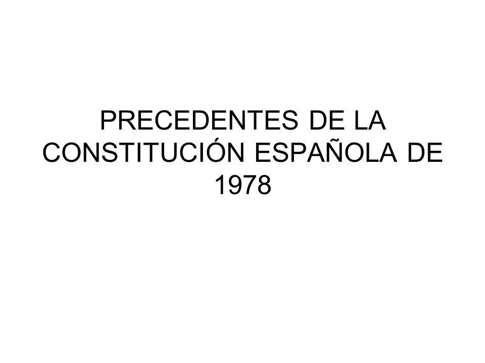 PRECEDENTES DE LA CONSTITUCIÓN ESPAÑOLA DE 1978