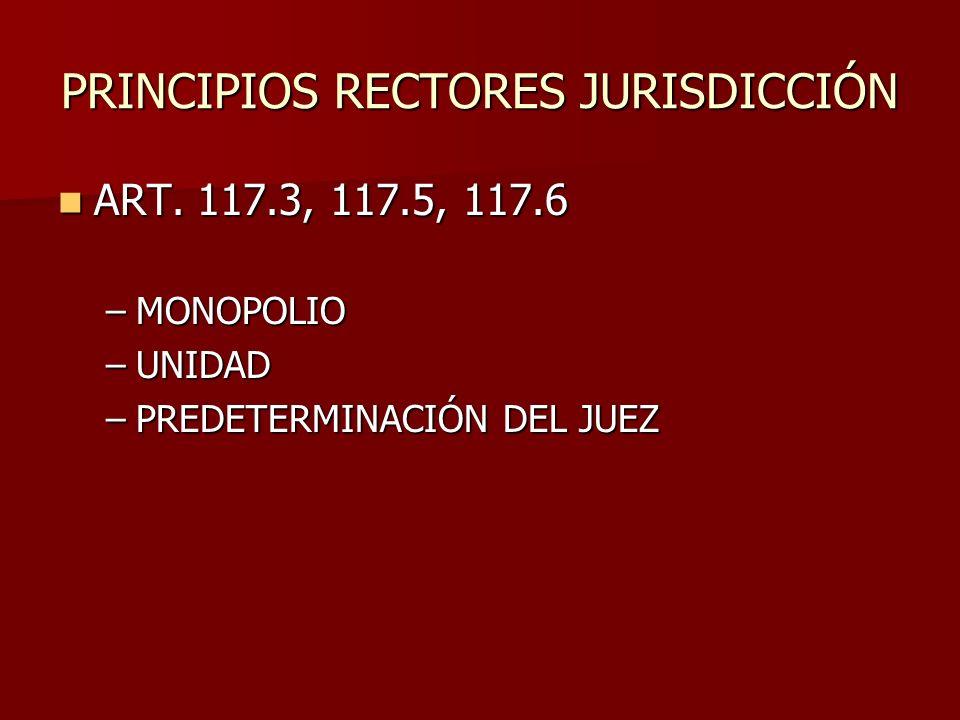 PRINCIPIOS RECTORES JURISDICCIÓN ART. 117.3, 117.5, 117.6 ART. 117.3, 117.5, 117.6 –MONOPOLIO –UNIDAD –PREDETERMINACIÓN DEL JUEZ