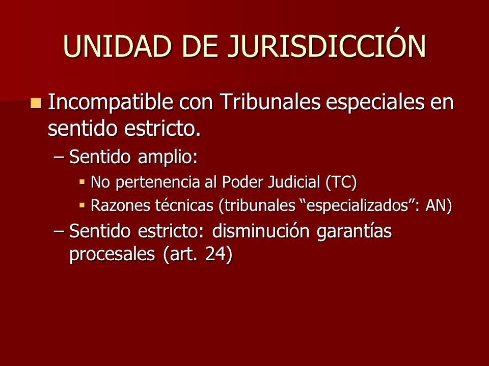 UNIDAD DE JURISDICCIÓN Incompatible con Tribunales especiales en sentido estricto. Incompatible con Tribunales especiales en sentido estricto. –Sentid