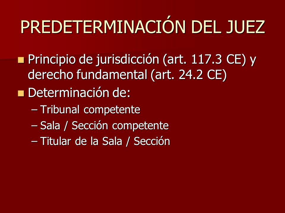 PREDETERMINACIÓN DEL JUEZ Principio de jurisdicción (art. 117.3 CE) y derecho fundamental (art. 24.2 CE) Principio de jurisdicción (art. 117.3 CE) y d