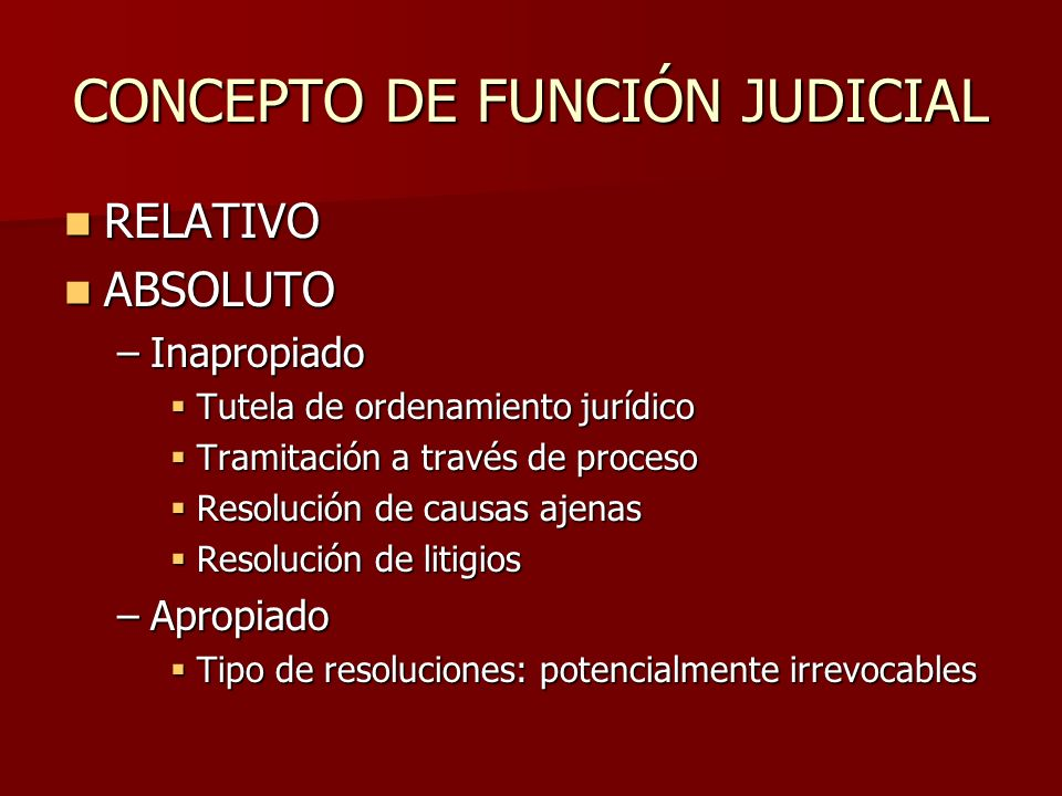 CONCEPTO DE FUNCIÓN JUDICIAL RELATIVO RELATIVO ABSOLUTO ABSOLUTO –Inapropiado Tutela de ordenamiento jurídico Tutela de ordenamiento jurídico Tramitac