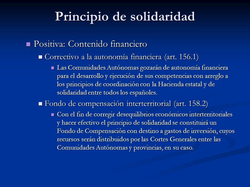 Principio de solidaridad Positiva: Contenido financiero Positiva: Contenido financiero Correctivo a la autonomía financiera (art. 156.1) Correctivo a