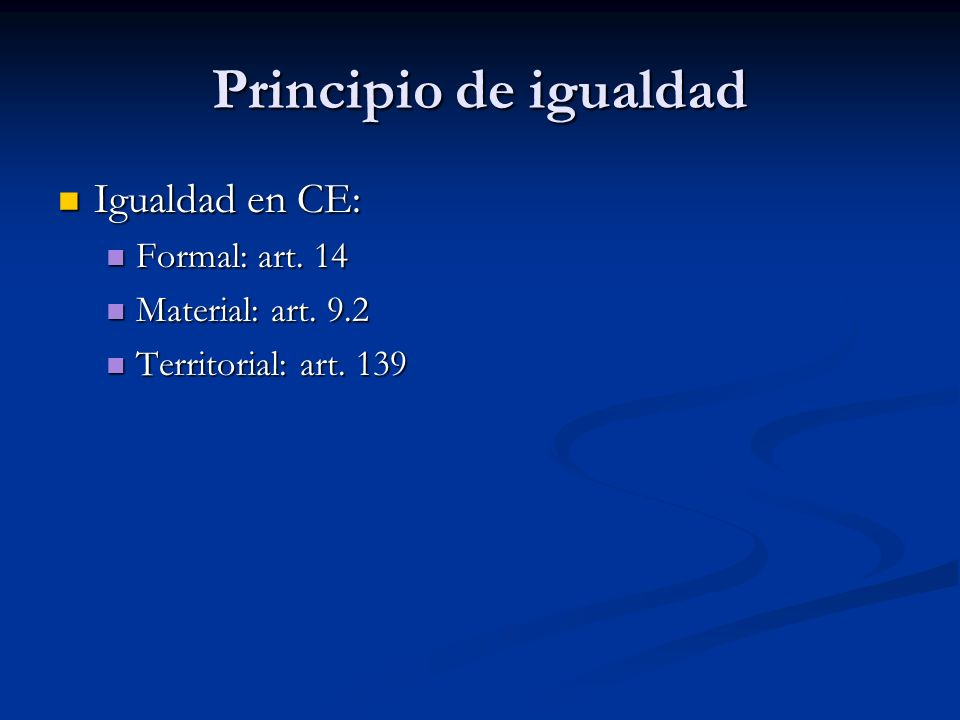 Principio de igualdad Igualdad en CE: Igualdad en CE: Formal: art. 14 Formal: art. 14 Material: art. 9.2 Material: art. 9.2 Territorial: art. 139 Terr