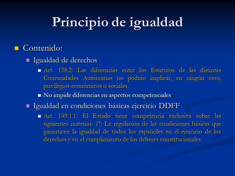 Principio de igualdad Contenido: Contenido: Igualdad de derechos Igualdad de derechos Art. 138.2: Las diferencias entre los Estatutos de las distintas