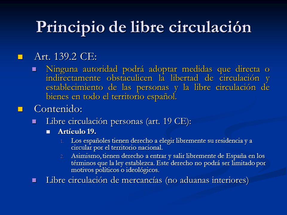 Principio de libre circulación Art. 139.2 CE: Art. 139.2 CE: Ninguna autoridad podrá adoptar medidas que directa o indirectamente obstaculicen la libe
