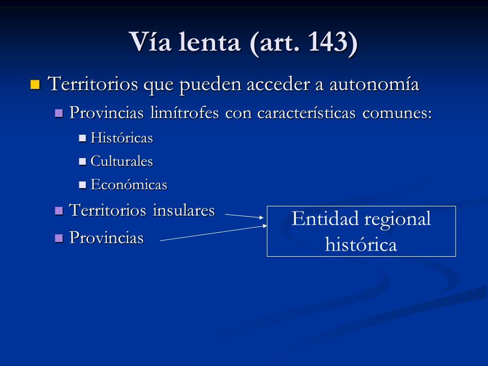 Vía lenta (art. 143) Territorios que pueden acceder a autonomía Territorios que pueden acceder a autonomía Provincias limítrofes con características c