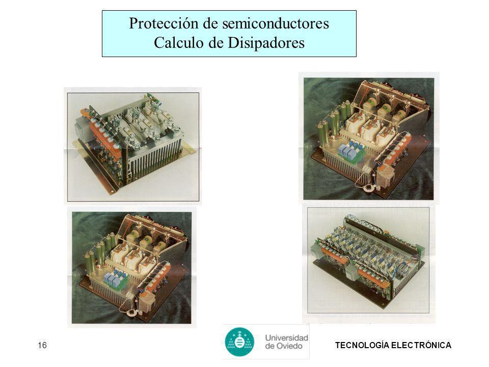 TECNOLOGÍA ELECTRÓNICA16 Protección de semiconductores Calculo de Disipadores