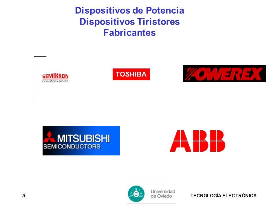 TECNOLOGÍA ELECTRÓNICA26 Dispositivos de Potencia Dispositivos Tiristores Fabricantes