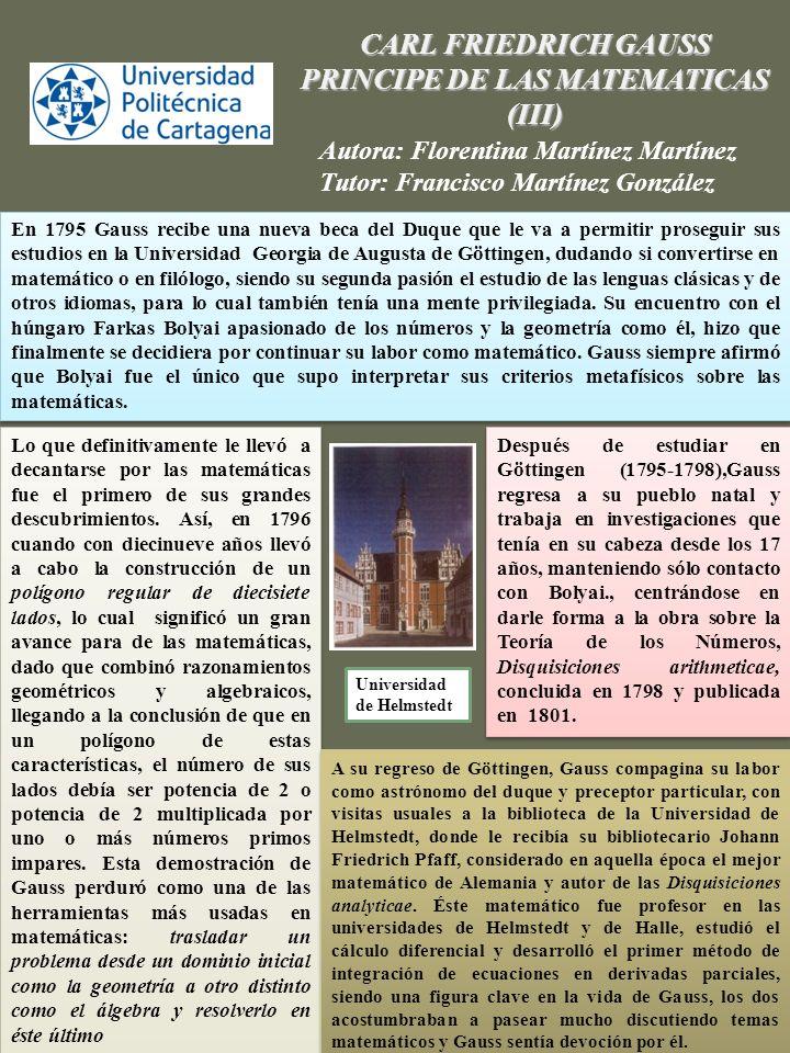 CARL FRIEDRICH GAUSS PRINCIPE DE LAS MATEMATICAS (III) Autora: Florentina Martínez Martínez Tutor: Francisco Martínez González Lo que definitivamente