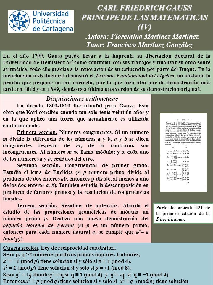 CARL FRIEDRICH GAUSS PRINCIPE DE LAS MATEMATICAS (IV) Autora: Florentina Martínez Martínez Tutor: Francisco Martínez González Disquisiciones arithmeti