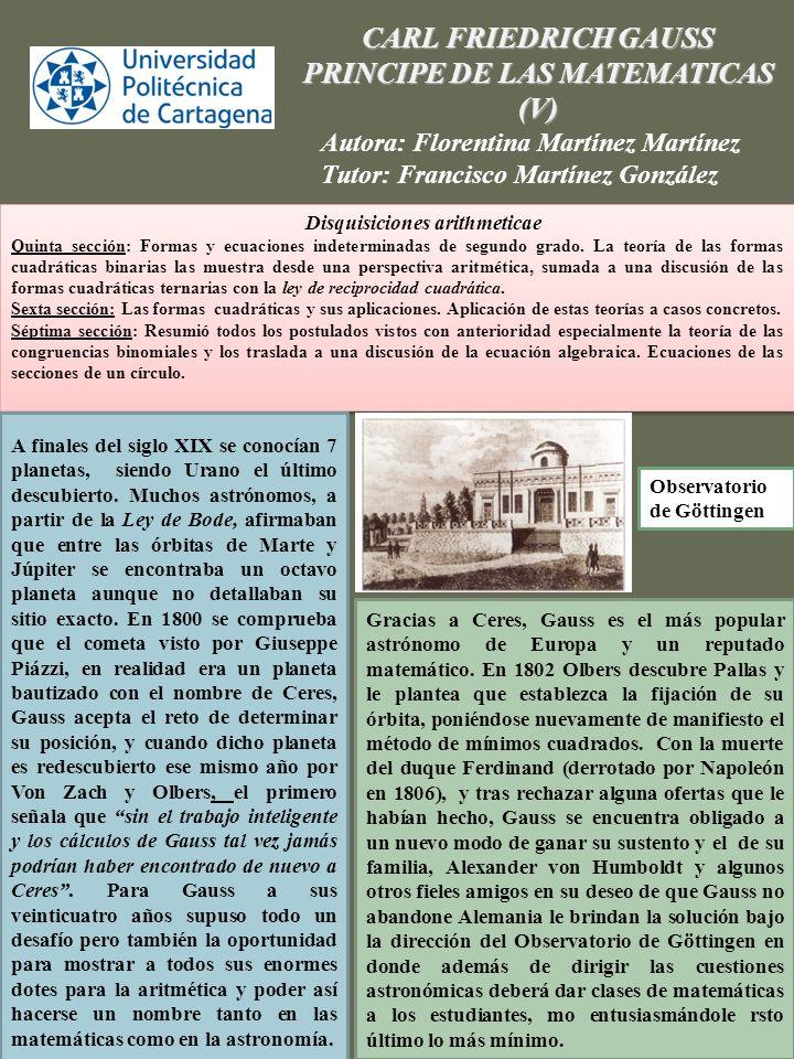 CARL FRIEDRICH GAUSS PRINCIPE DE LAS MATEMATICAS (V) Autora: Florentina Martínez Martínez Tutor: Francisco Martínez González Disquisiciones arithmetic