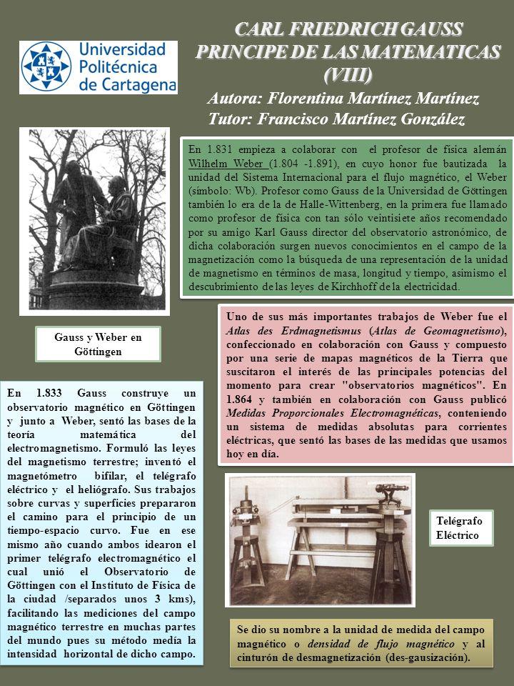 ,. CARL FRIEDRICH GAUSS PRINCIPE DE LAS MATEMATICAS (VIII) Autora: Florentina Martínez Martínez Tutor: Francisco Martínez González En 1.833 Gauss cons