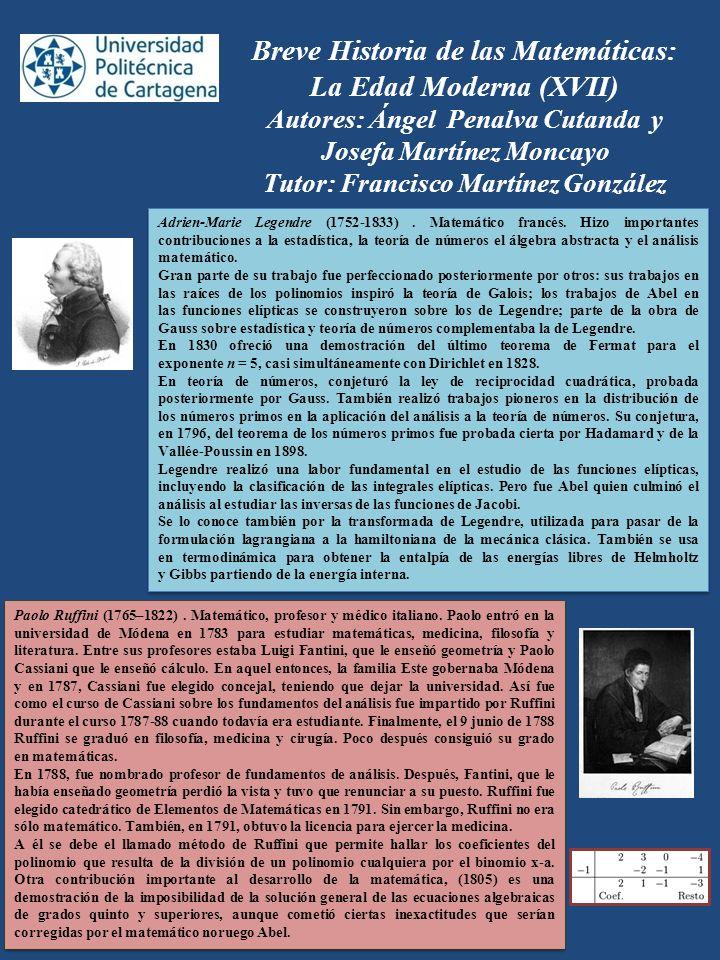 Breve Historia de las Matemáticas: La Edad Moderna (XVII) Autores: Ángel Penalva Cutanda y Josefa Martínez Moncayo Tutor: Francisco Martínez González