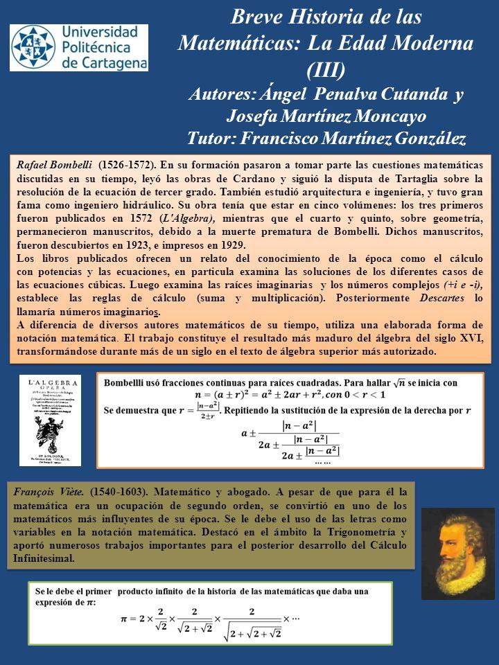 Breve Historia de las Matemáticas: La Edad Moderna (III) Autores: Ángel Penalva Cutanda y Josefa Martínez Moncayo Tutor: Francisco Martínez González R