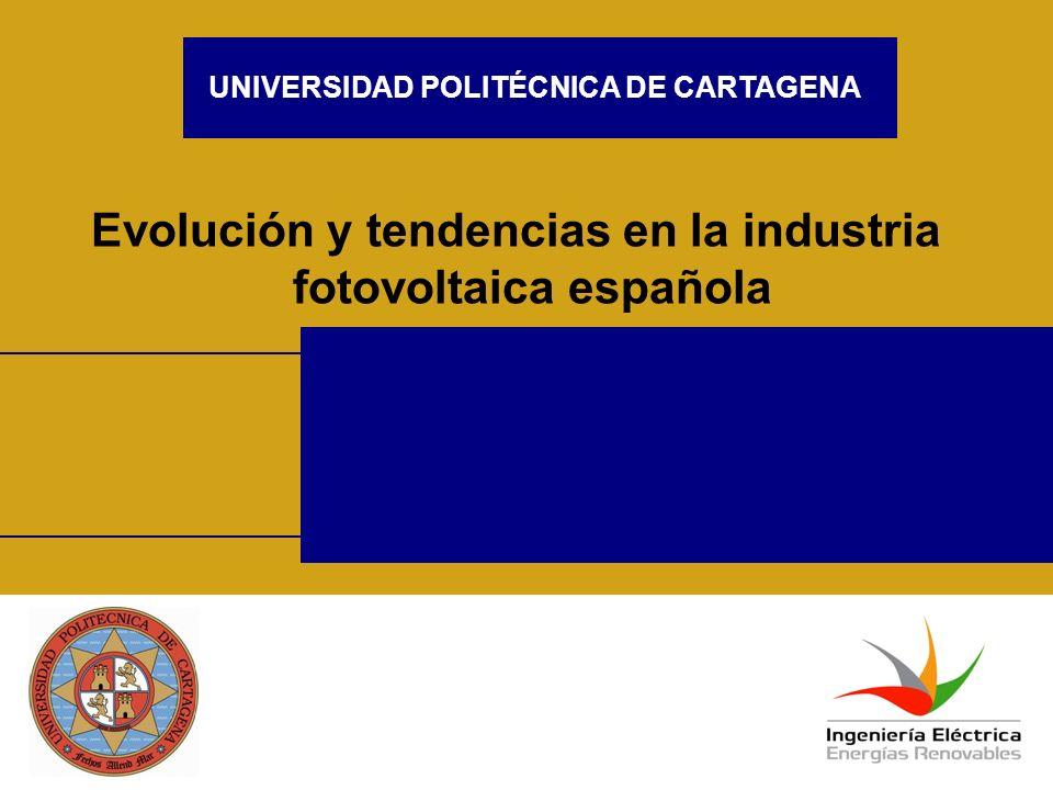 UNIVERSIDAD POLITÉCNICA DE CARTAGENA Evolución y tendencias en la industria fotovoltaica española