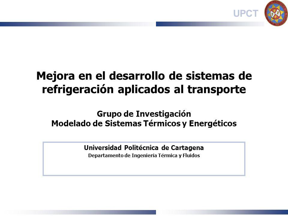 UPCT Mejora en el desarrollo de sistemas de refrigeración aplicados al transporte Grupo de Investigación Modelado de Sistemas Térmicos y Energéticos U