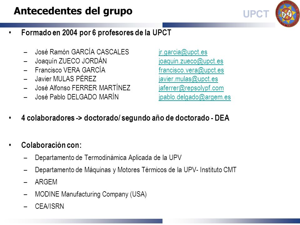 UPCT Formado en 2004 por 6 profesores de la UPCT –José Ramón GARCÍA CASCALESjr.garcia@upct.esjr.garcia@upct.es –Joaquín ZUECO JORDÁNjoaquin.zueco@upct