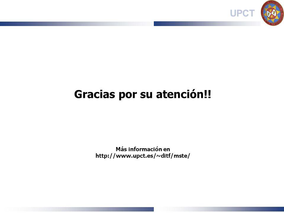 UPCT Gracias por su atención!! Más información en http://www.upct.es/~ditf/mste/