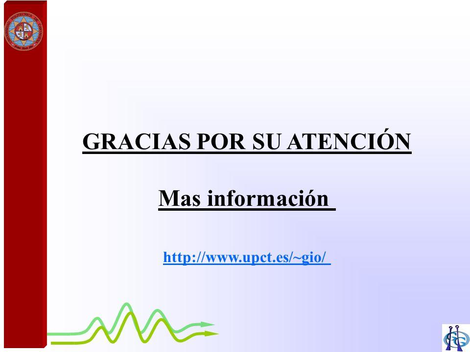 GRACIAS POR SU ATENCIÓN Mas información http://www.upct.es/~gio/