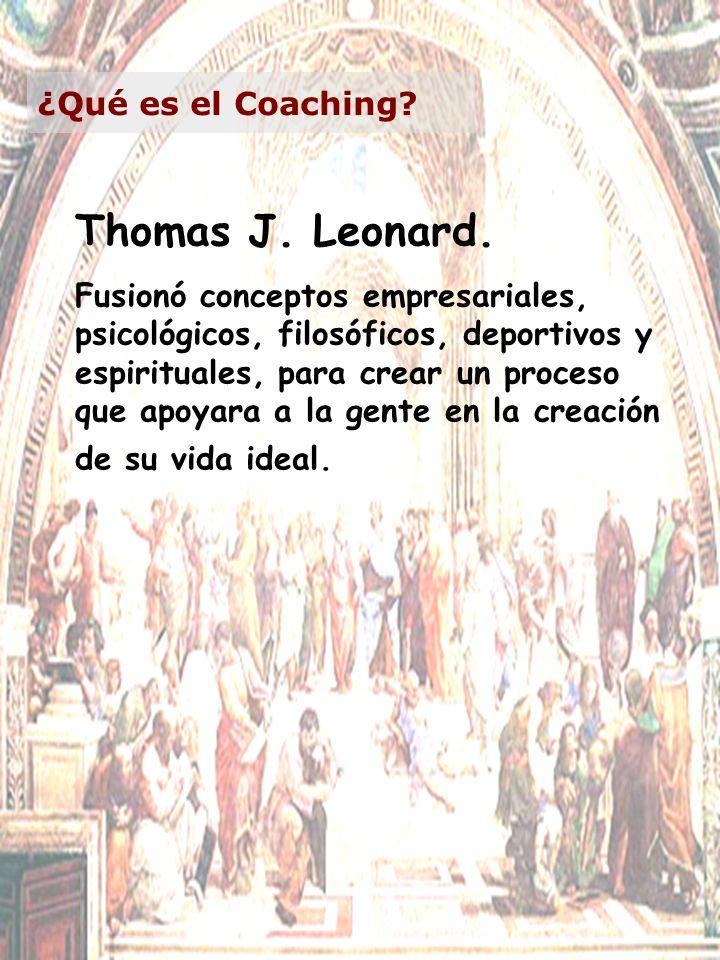 Thomas J. Leonard. Fusionó conceptos empresariales, psicológicos, filosóficos, deportivos y espirituales, para crear un proceso que apoyara a la gente