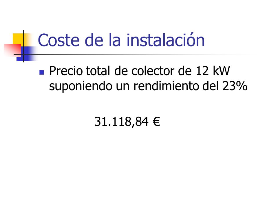Coste de la instalación Precio total de colector de 12 kW suponiendo un rendimiento del 23% 31.118,84