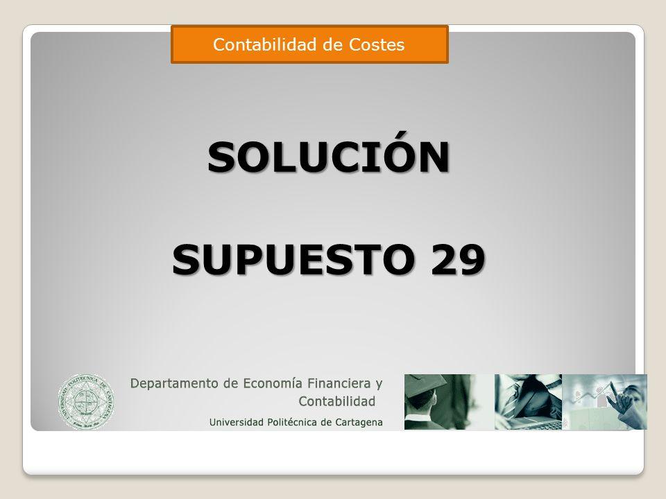 SOLUCIÓN SUPUESTO 29 Contabilidad de Costes