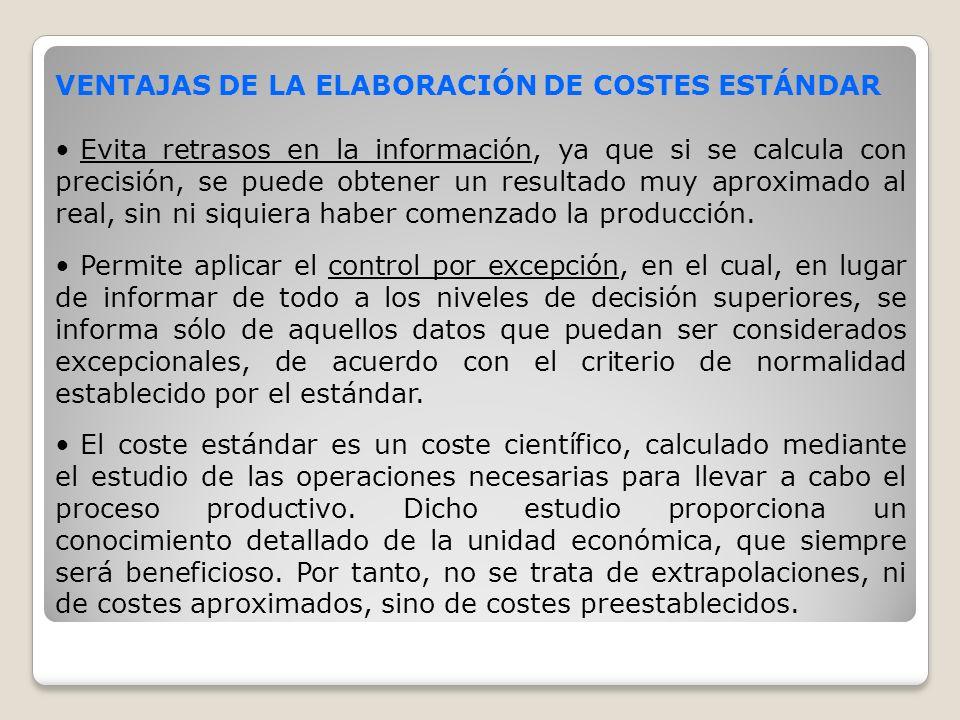 VENTAJAS DE LA ELABORACIÓN DE COSTES ESTÁNDAR Evita retrasos en la información, ya que si se calcula con precisión, se puede obtener un resultado muy