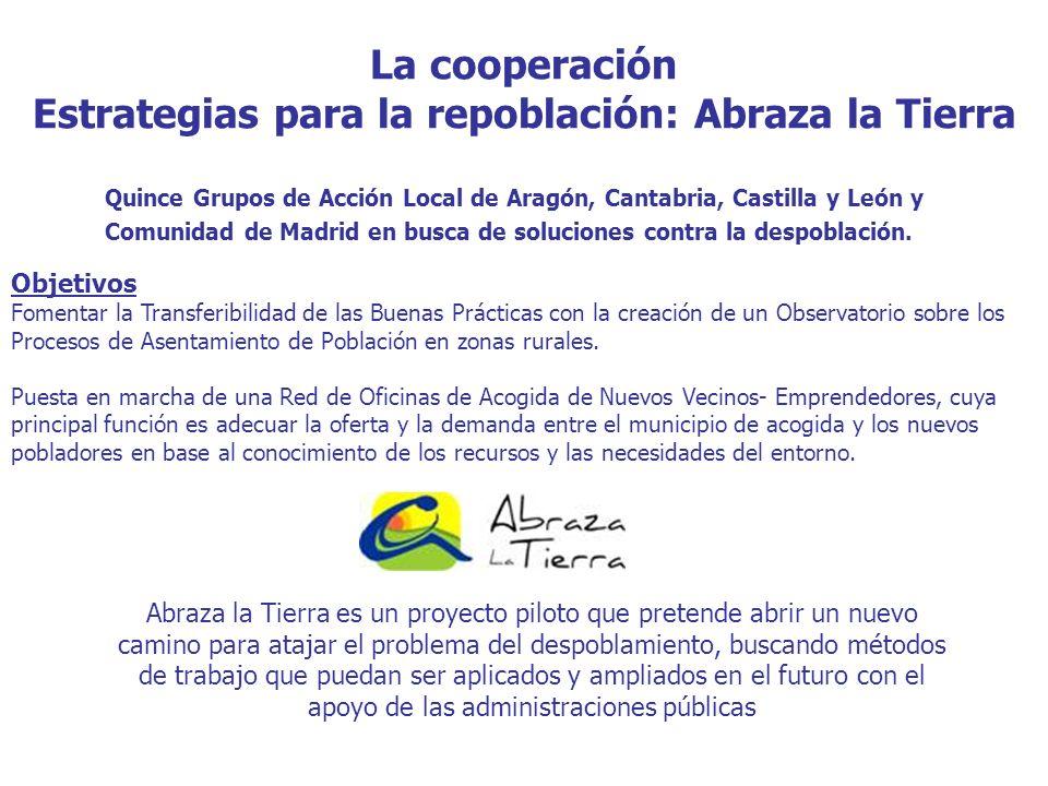 La cooperación Estrategias para la repoblación: Abraza la Tierra Quince Grupos de Acción Local de Aragón, Cantabria, Castilla y León y Comunidad de Madrid en busca de soluciones contra la despoblación.