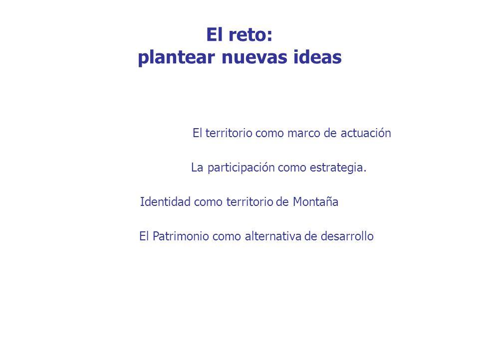 El reto: plantear nuevas ideas El territorio como marco de actuación La participación como estrategia.