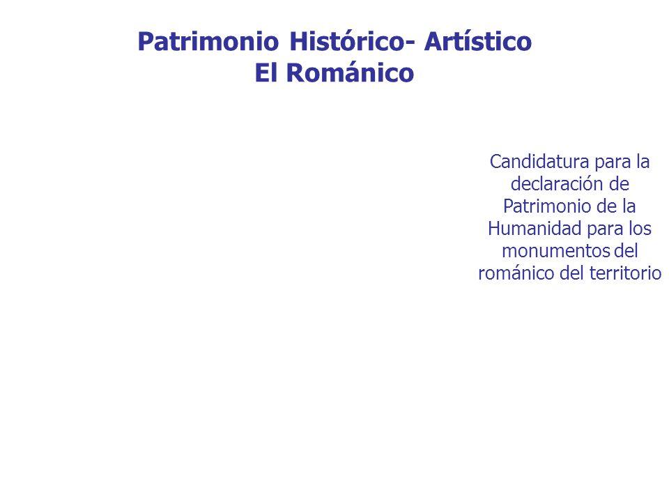 Patrimonio Histórico- Artístico El Románico Candidatura para la declaración de Patrimonio de la Humanidad para los monumentos del románico del territorio