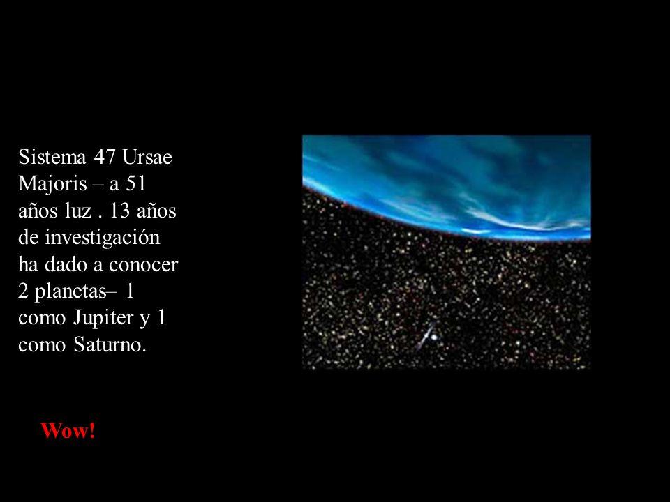 Sistema 47 Ursae Majoris – a 51 años luz. 13 años de investigación ha dado a conocer 2 planetas– 1 como Jupiter y 1 como Saturno. Wow!