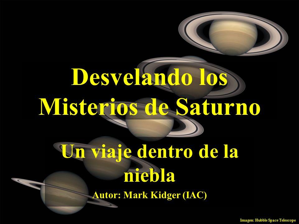 Desvelando los Misterios de Saturno Un viaje dentro de la niebla Autor: Mark Kidger (IAC) Imagen: Hubble Space Telescope
